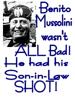 Mussolini  not all bad; he had his SiL shot!